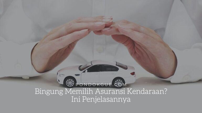 Bingung Memilih Asuransi Kendaraan? Ini Penjelasannya