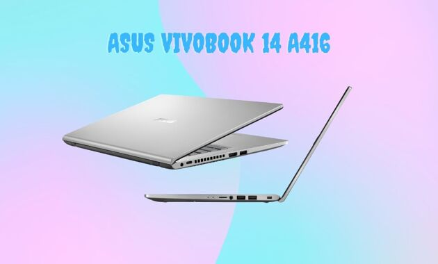 ASUS VivoBook 14 A416 Tipis dan Inovatif
